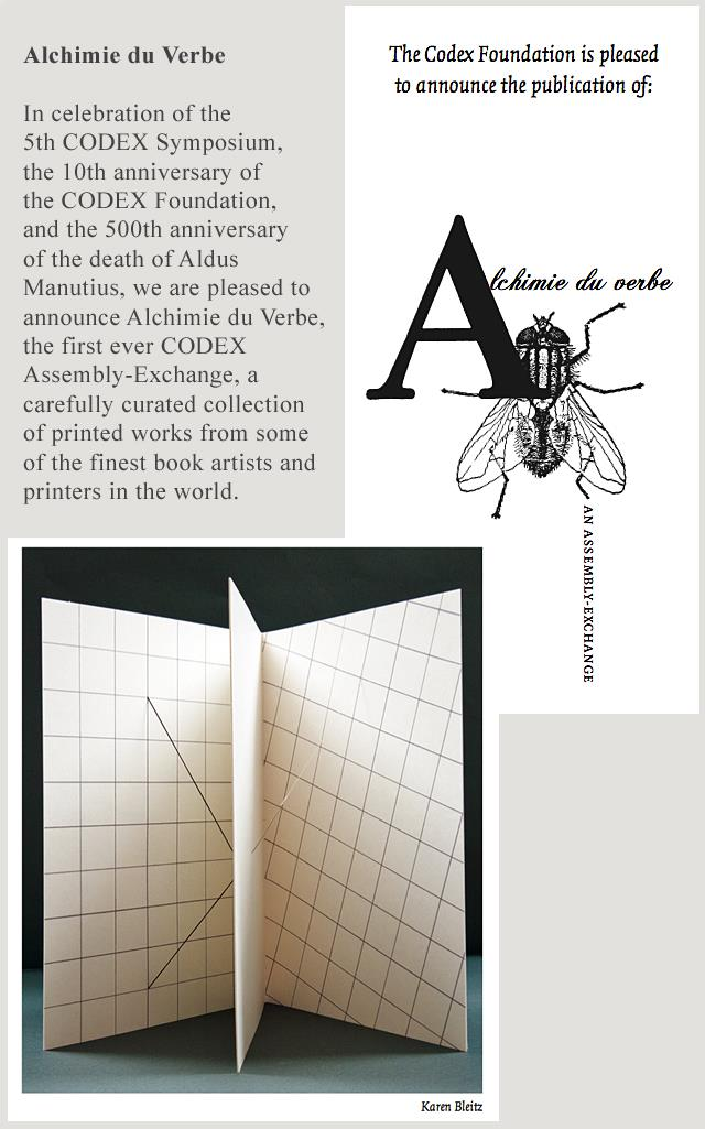 Alchimie du Verbe, the first CODEX Assembly-Exchange, a curated collection of printed works from some of the finest book artists and printers in the world. Featured artists include: Karen Bleitz, Martha Hellion, Russell Maret, Sam Winston and Harry and Sandra Reese.